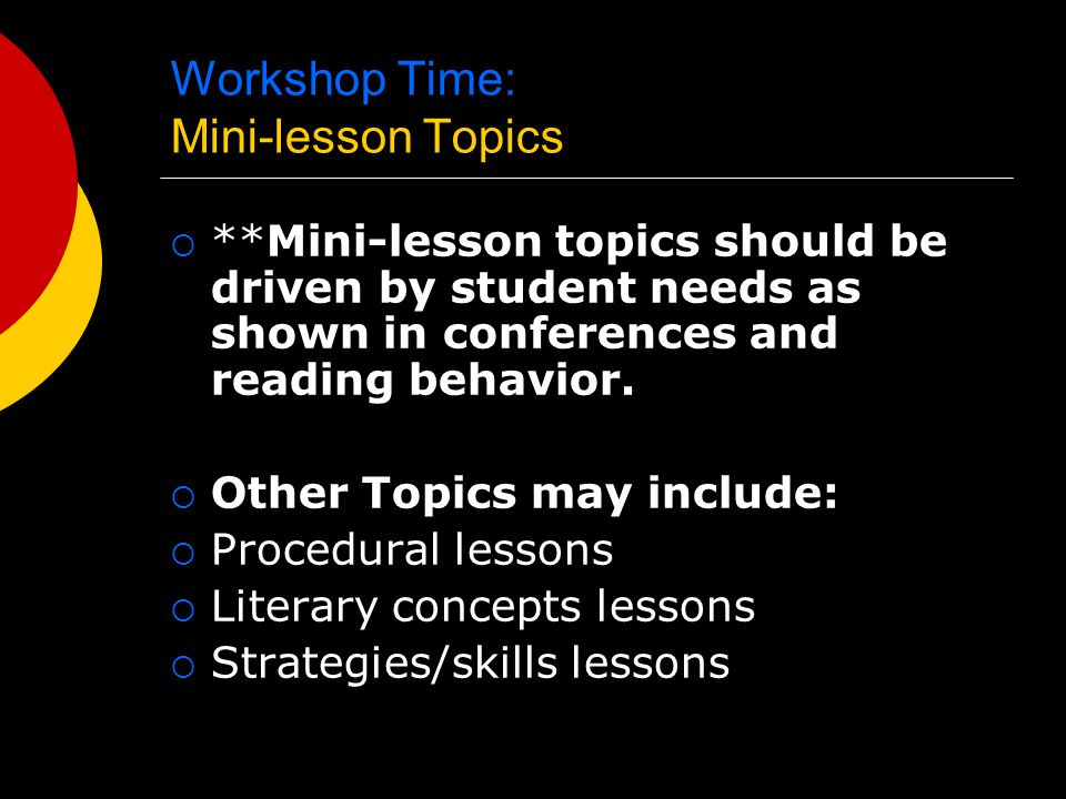 Workshop Time: Mini-lesson Topics  **Mini-lesson topics should be driven by student needs as shown in conferences and reading behavior.