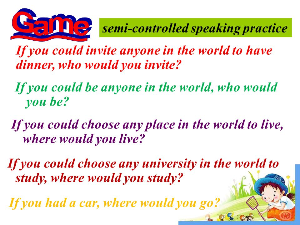 semi-controlled speaking practice If you could choose any university in the world to study, where would you study.