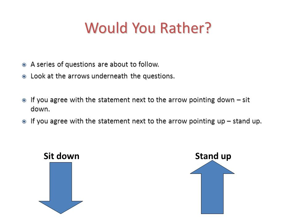 Would You Rather.  A series of questions are about to follow.