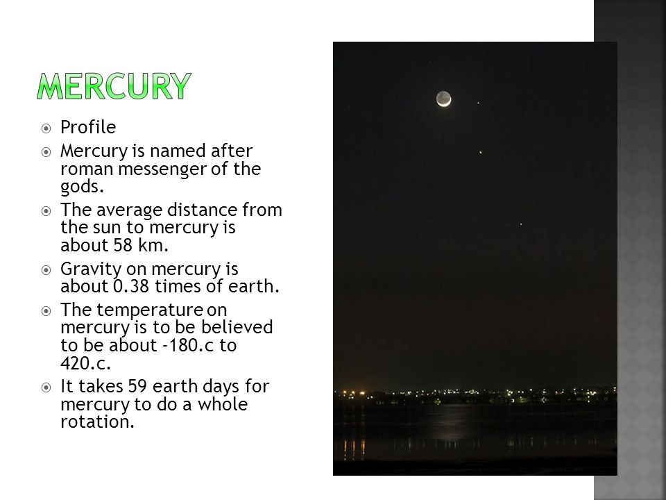  Profile  Mercury is named after roman messenger of the gods.