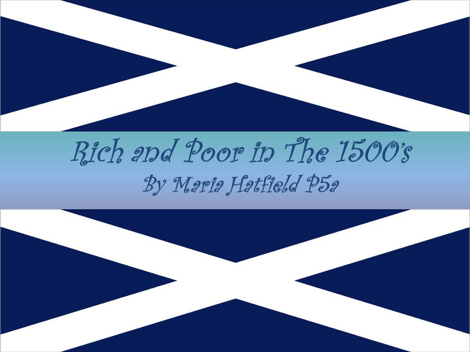 Rich and Poor in The 1500's By Maria Hatfield P5a