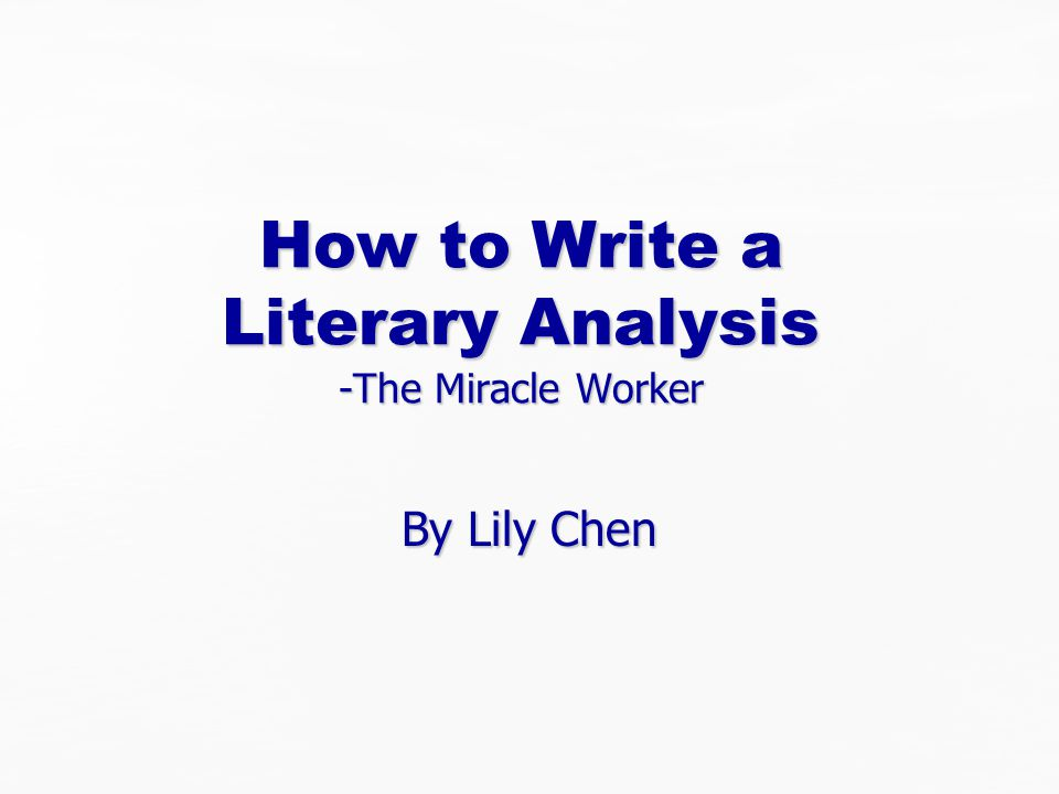 How to Write a Literary Analysis -The Miracle Worker By Lily Chen