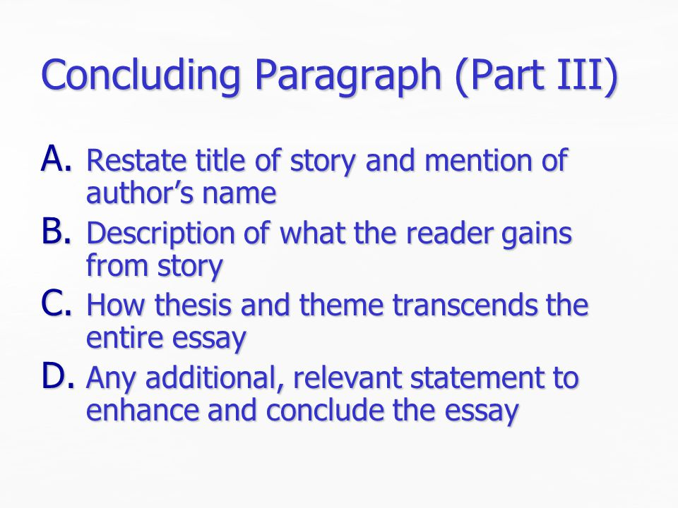 Concluding Paragraph (Part III) A. Restate title of story and mention of author's name B.