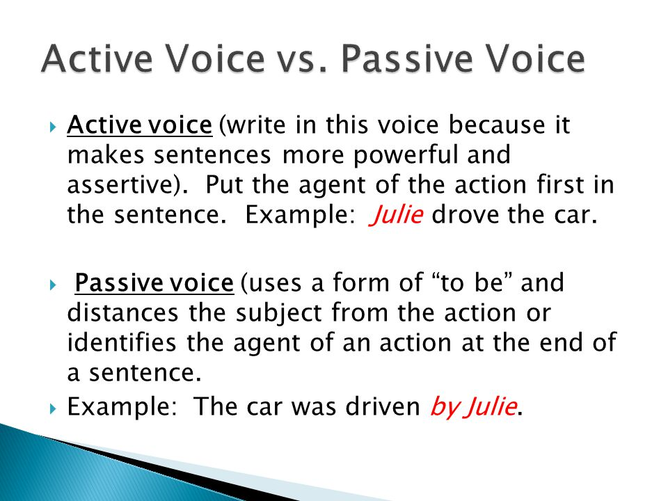  Active voice (write in this voice because it makes sentences more powerful and assertive).