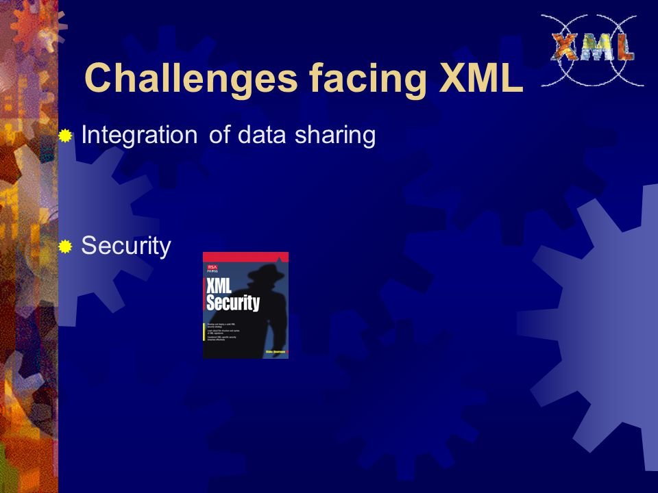 Challenges facing XML  Integration of data sharing  Security