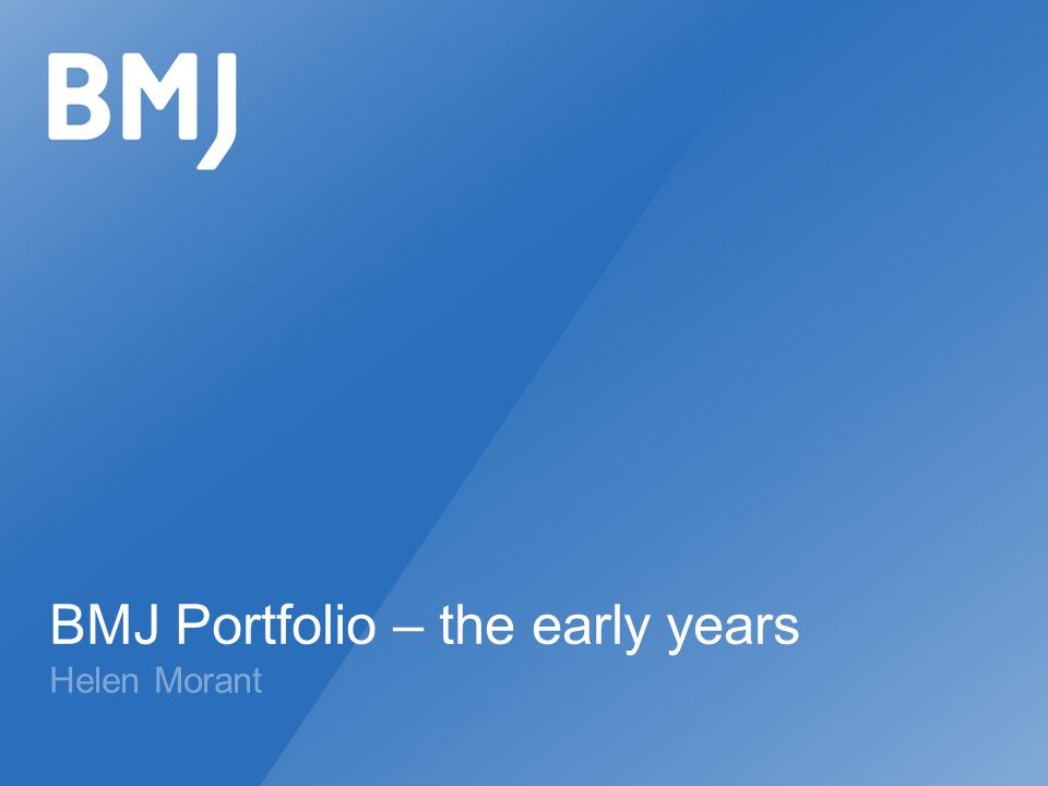 BMJ Portfolio – the early years Helen Morant