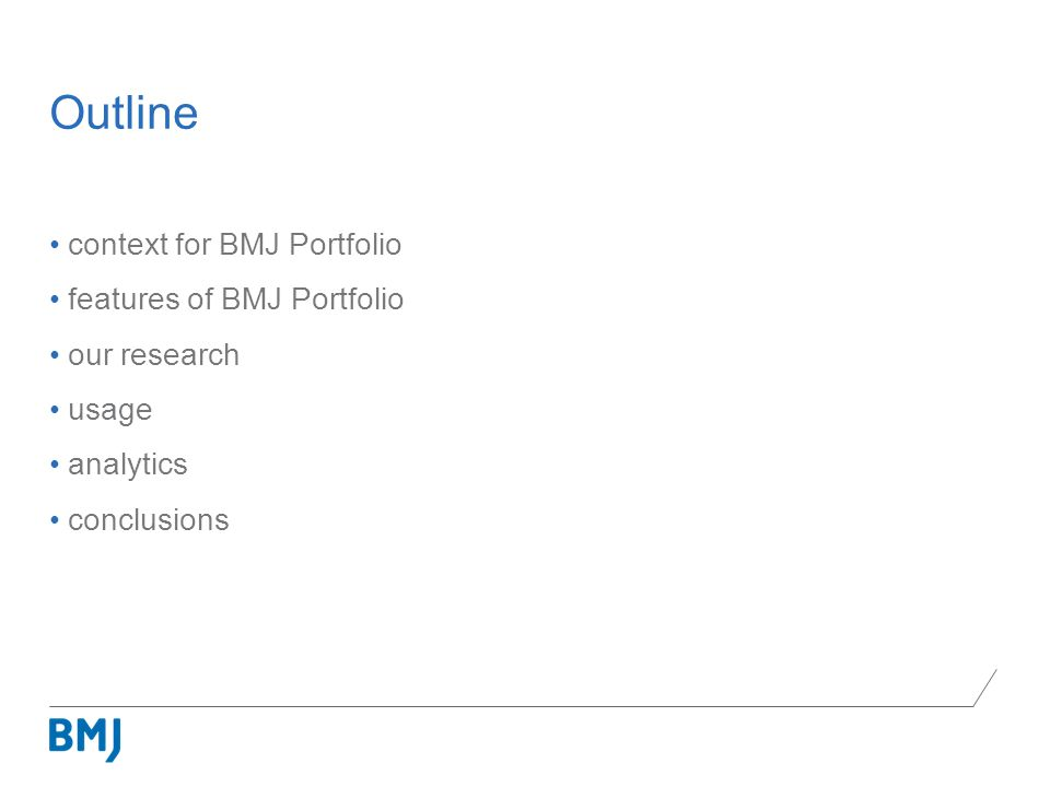 context for BMJ Portfolio features of BMJ Portfolio our research usage analytics conclusions Outline