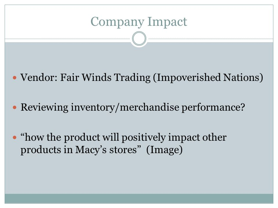 Company Impact Vendor: Fair Winds Trading (Impoverished Nations) Reviewing inventory/merchandise performance.