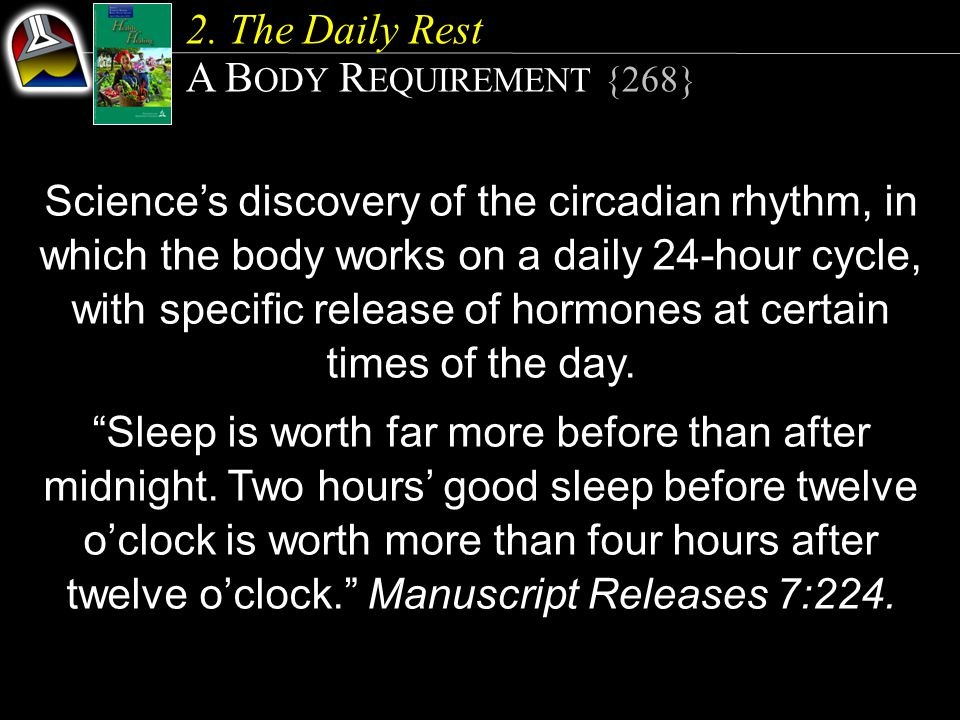 Science's discovery of the circadian rhythm, in which the body works on a daily 24-hour cycle, with specific release of hormones at certain times of the day.
