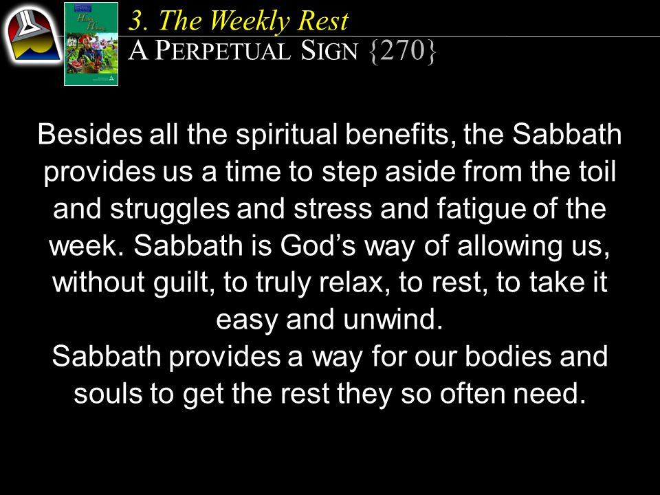 Besides all the spiritual benefits, the Sabbath provides us a time to step aside from the toil and struggles and stress and fatigue of the week.