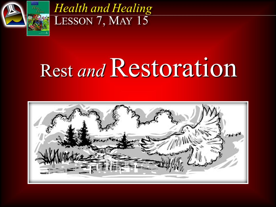 Health and Healing L ESSON 7, M AY 15 Health and Healing L ESSON 7, M AY 15 Rest and Restoration