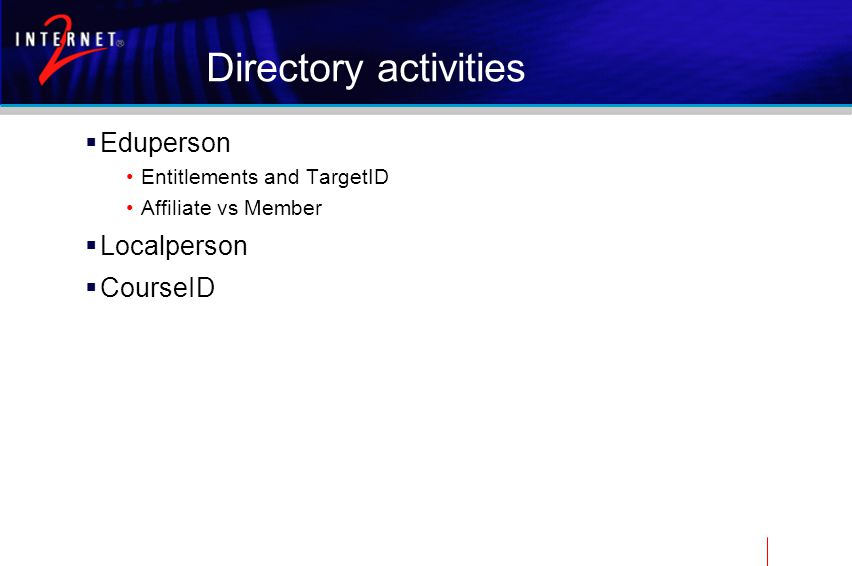 Directory activities  Eduperson Entitlements and TargetID Affiliate vs Member  Localperson  CourseID