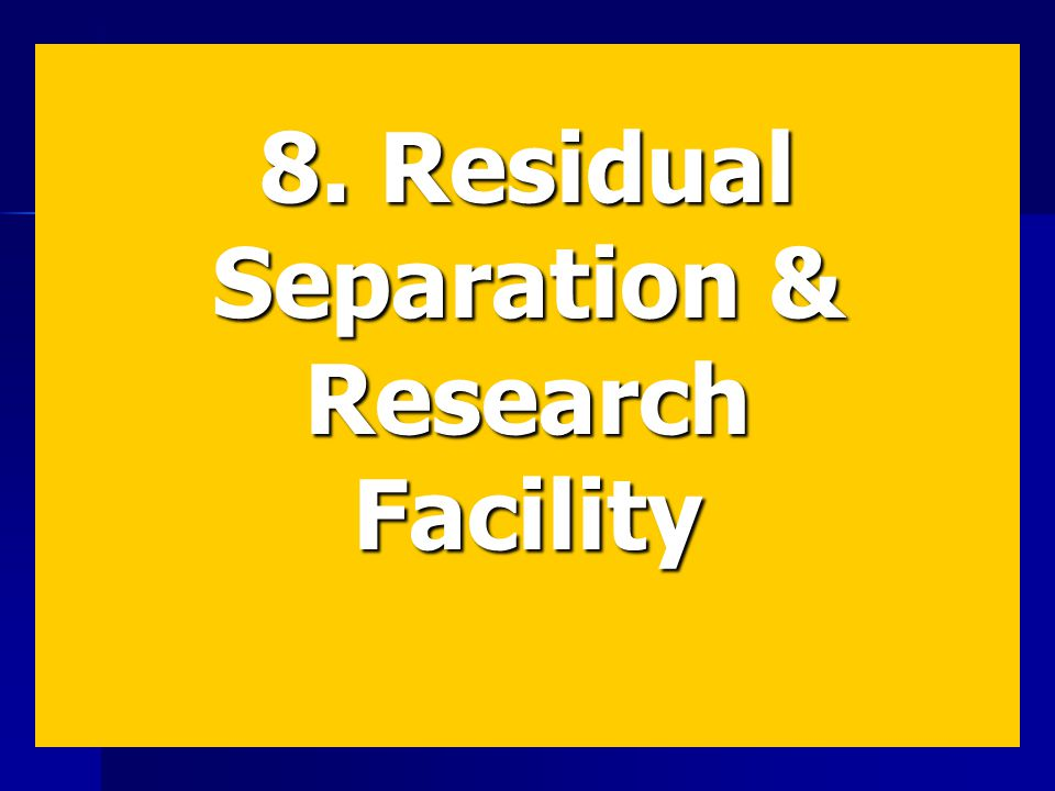 8. Residual Separation & ResearchFacility