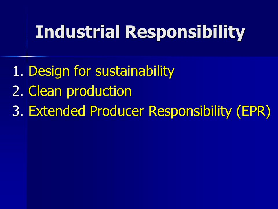Industrial Responsibility 1. Design for sustainability 2.