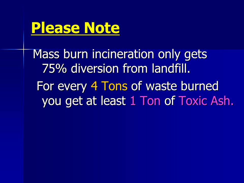 Please Note Mass burn incineration only gets 75% diversion from landfill.