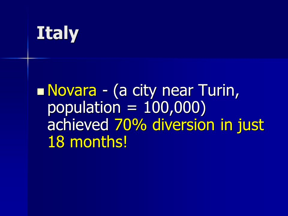 Italy Novara - (a city near Turin, population = 100,000) achieved 70% diversion in just 18 months.