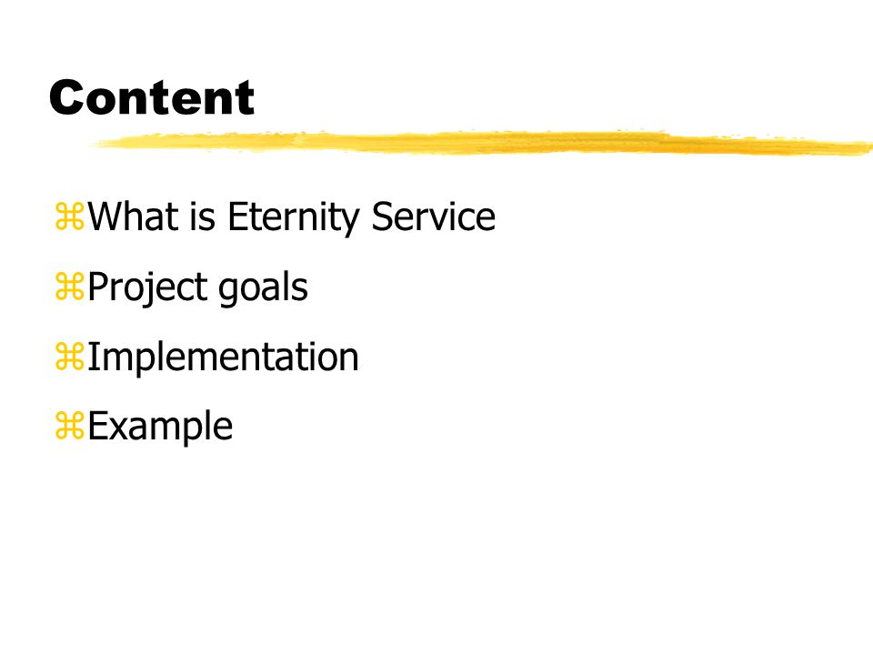 Content zWhat is Eternity Service zProject goals zImplementation zExample