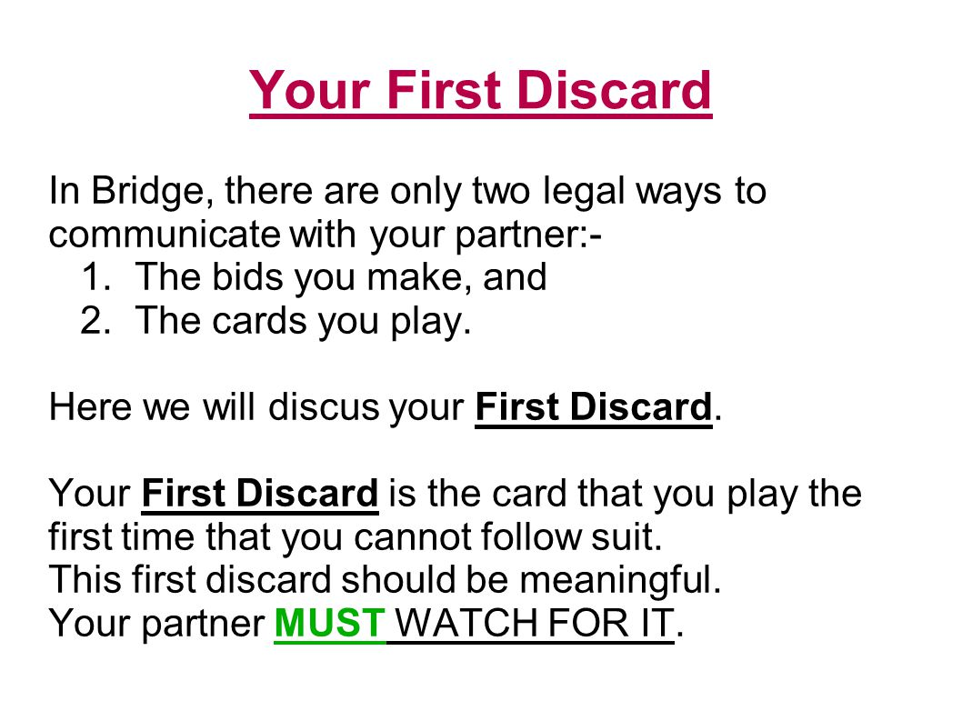 Your First Discard In Bridge, there are only two legal ways to communicate with your partner:- 1.
