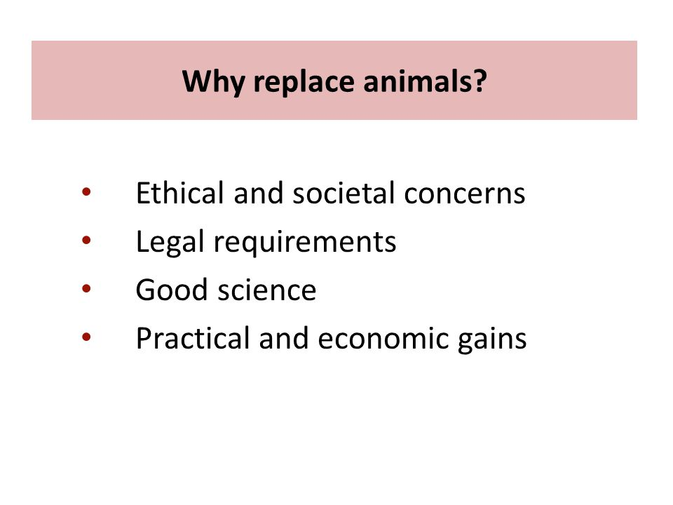 Ethical and societal concerns Legal requirements Good science Practical and economic gains