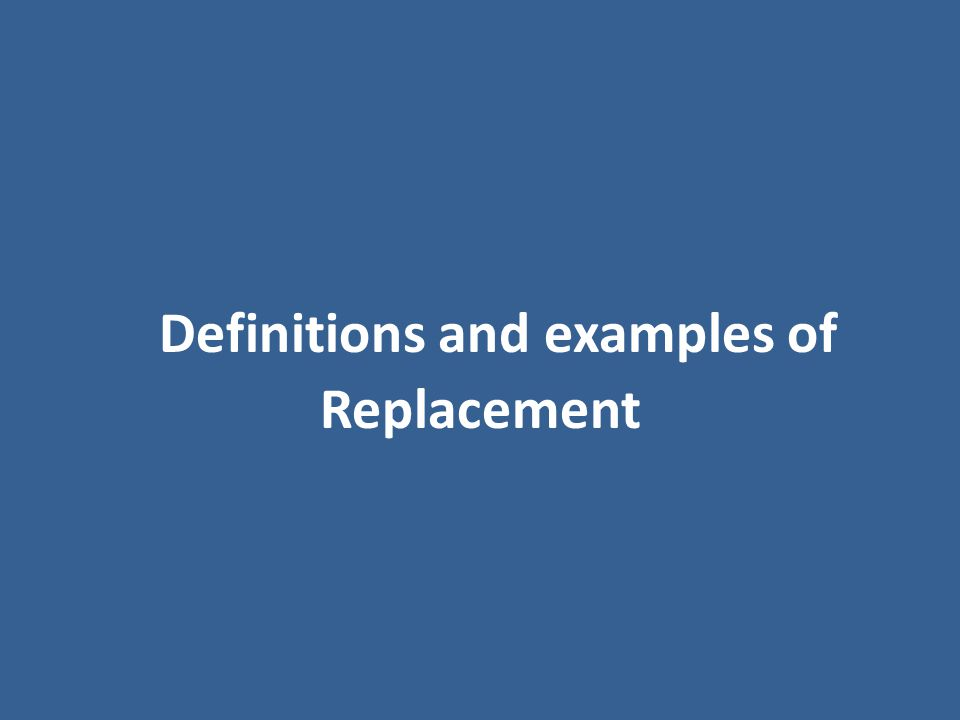 Definitions and examples of Replacement