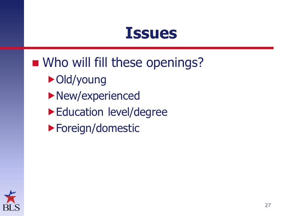 Issues Who will fill these openings.