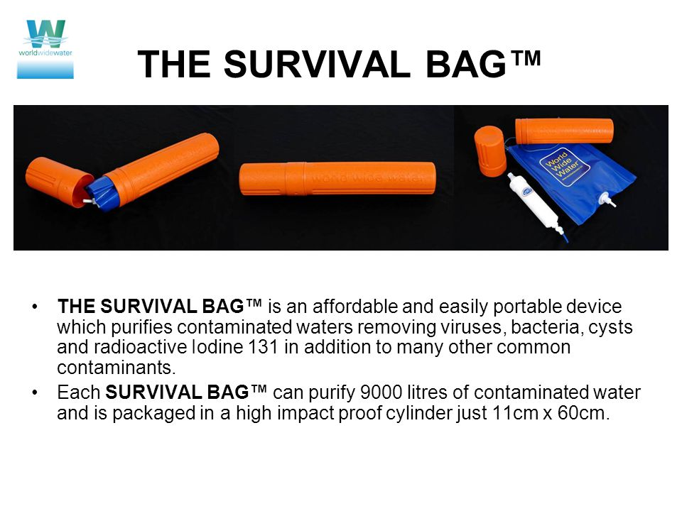 THE SURVIVAL BAG™ is an affordable and easily portable device which purifies contaminated waters removing viruses, bacteria, cysts and radioactive Iodine 131 in addition to many other common contaminants.