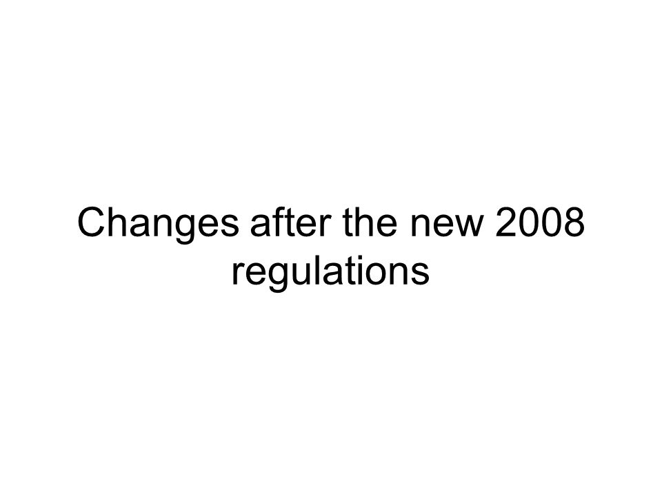 Changes after the new 2008 regulations