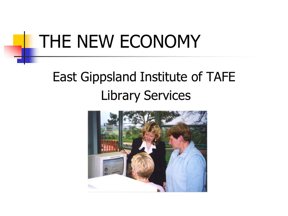 THE NEW ECONOMY East Gippsland Institute of TAFE Library Services