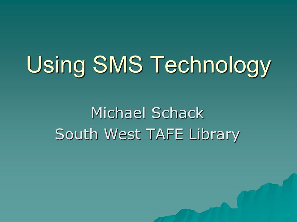 Using SMS Technology Michael Schack South West TAFE Library