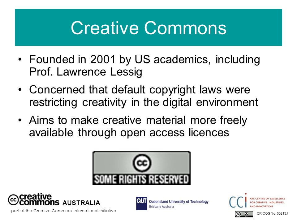 Creative Commons Founded in 2001 by US academics, including Prof.