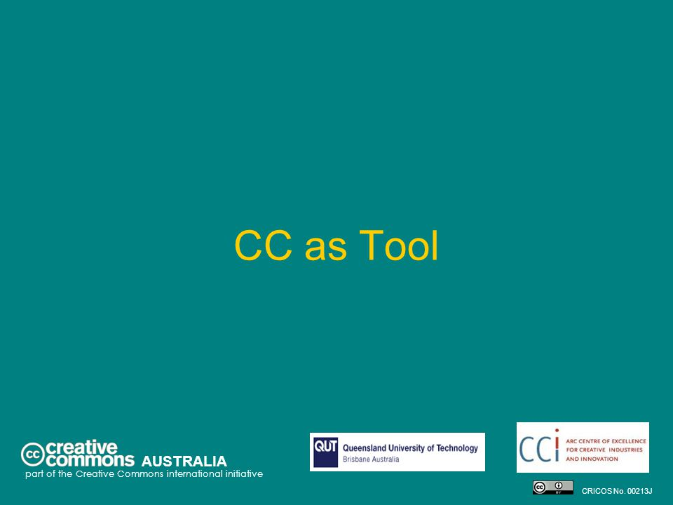 CC as Tool AUSTRALIA part of the Creative Commons international initiative CRICOS No. 00213J