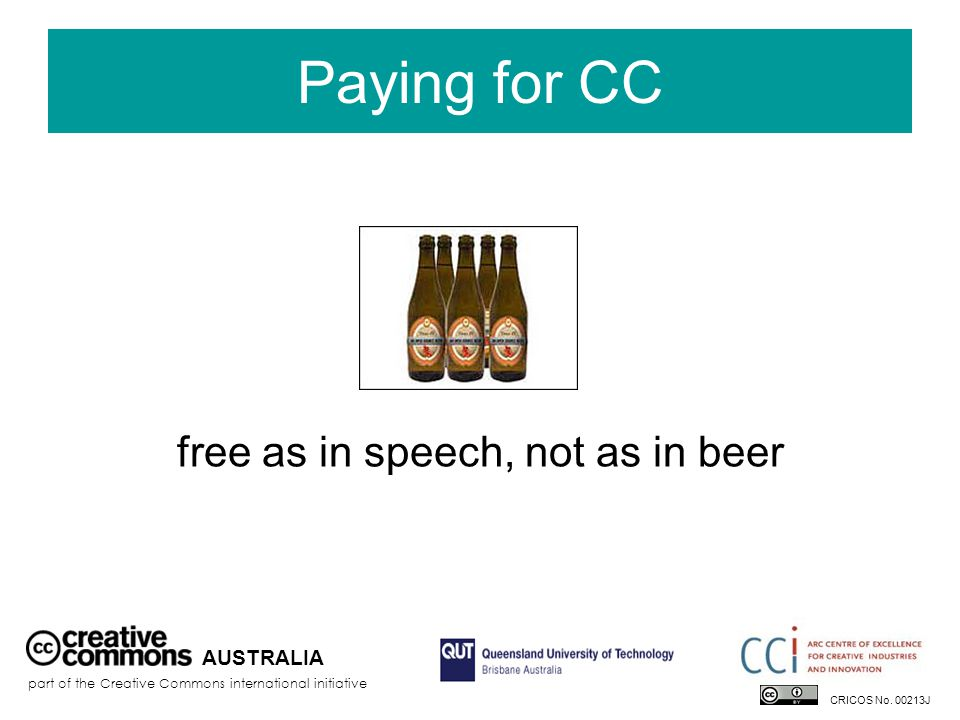 Paying for CC free as in speech, not as in beer AUSTRALIA part of the Creative Commons international initiative CRICOS No.
