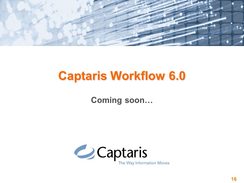 16 Captaris Workflow 6.0 Coming soon…