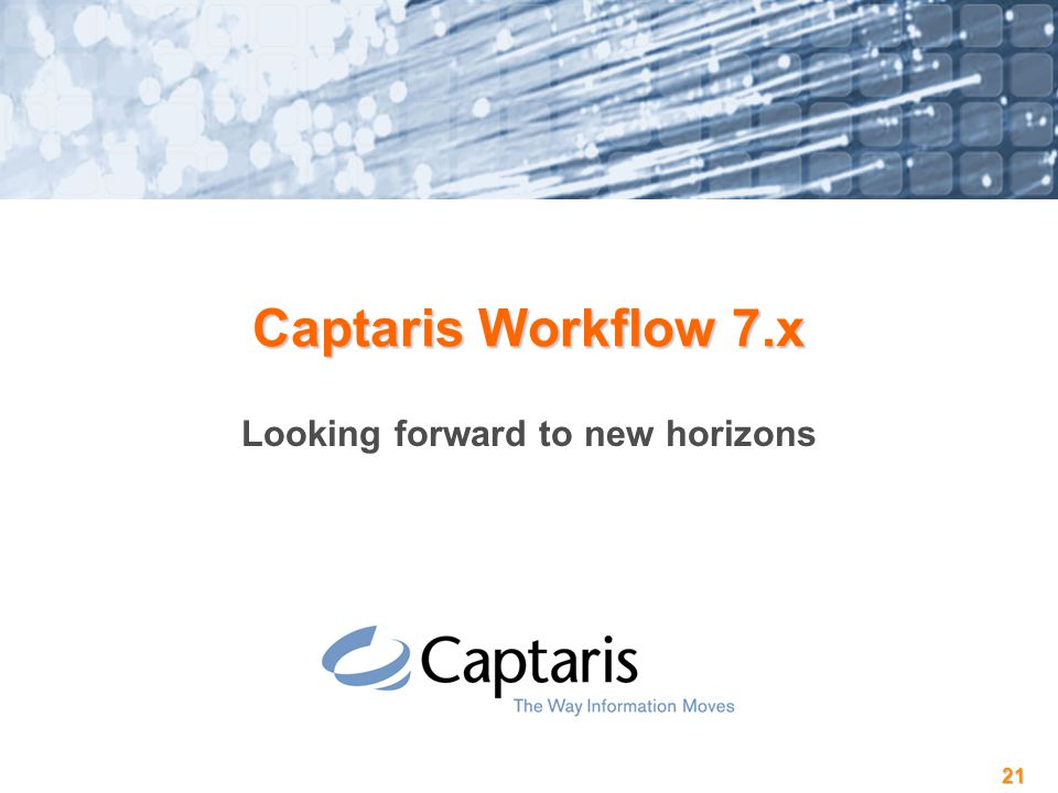 21 Captaris Workflow 7.x Looking forward to new horizons