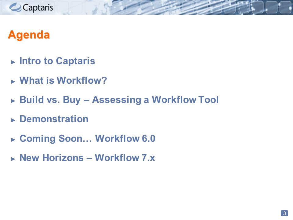 3 Agenda ► Intro to Captaris ► What is Workflow. ► Build vs.