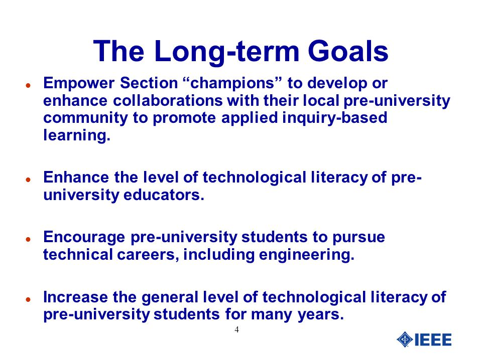 4 The Long-term Goals l Empower Section champions to develop or enhance collaborations with their local pre-university community to promote applied inquiry-based learning.