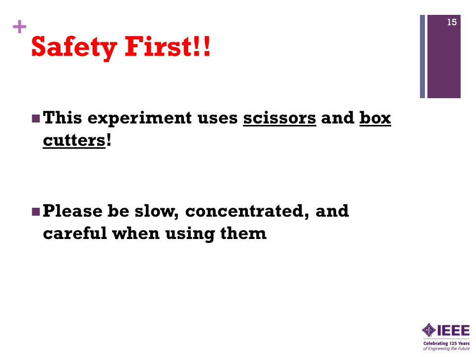 + Safety First!. This experiment uses scissors and box cutters.