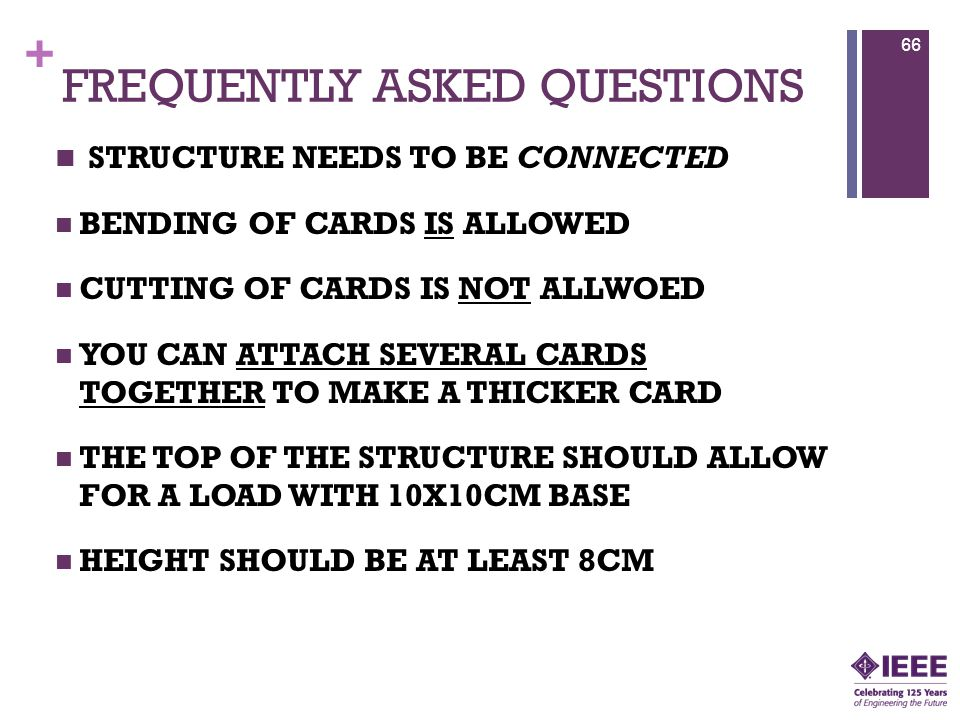 + FREQUENTLY ASKED QUESTIONS STRUCTURE NEEDS TO BE CONNECTED BENDING OF CARDS IS ALLOWED CUTTING OF CARDS IS NOT ALLWOED YOU CAN ATTACH SEVERAL CARDS TOGETHER TO MAKE A THICKER CARD THE TOP OF THE STRUCTURE SHOULD ALLOW FOR A LOAD WITH 10X10CM BASE HEIGHT SHOULD BE AT LEAST 8CM 66