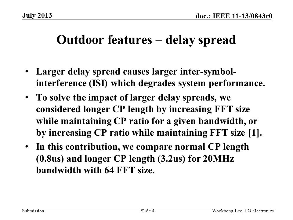 Submission doc.: IEEE 11-13/0843r0 Outdoor features – delay spread Larger delay spread causes larger inter-symbol- interference (ISI) which degrades system performance.