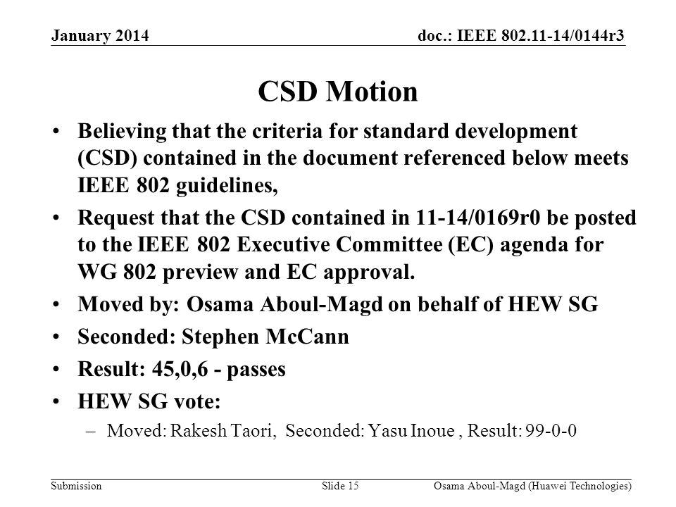 doc.: IEEE /0144r3 Submission CSD Motion Believing that the criteria for standard development (CSD) contained in the document referenced below meets IEEE 802 guidelines, Request that the CSD contained in 11-14/0169r0 be posted to the IEEE 802 Executive Committee (EC) agenda for WG 802 preview and EC approval.
