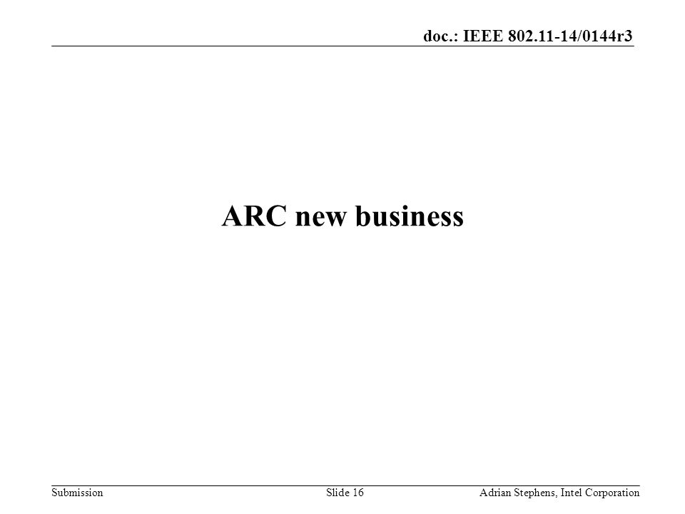 doc.: IEEE /0144r3 Submission ARC new business Adrian Stephens, Intel CorporationSlide 16