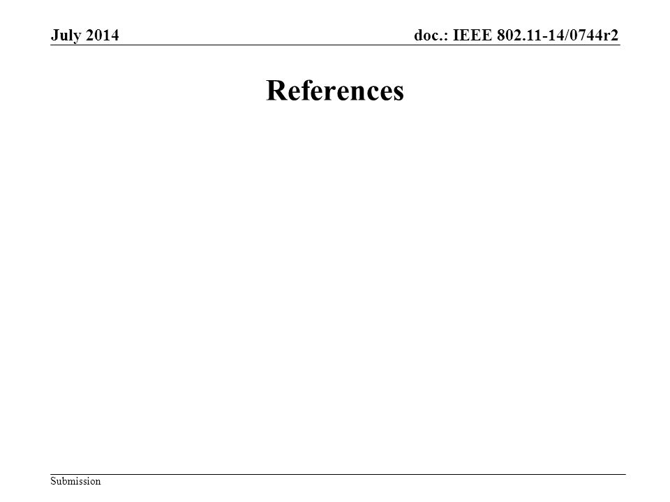 doc.: IEEE 802.11-14/0744r2 Submission References July 2014
