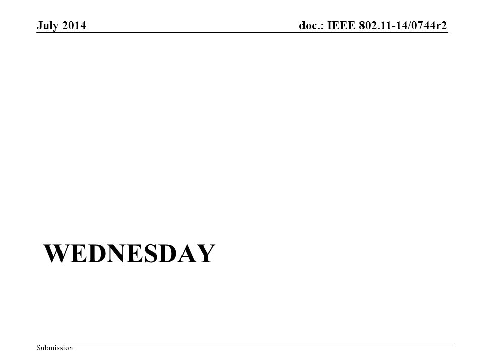 doc.: IEEE 802.11-14/0744r2 Submission WEDNESDAY July 2014