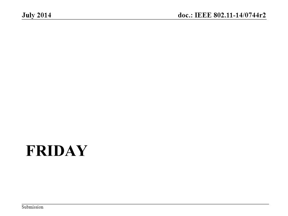 doc.: IEEE 802.11-14/0744r2 Submission FRIDAY July 2014