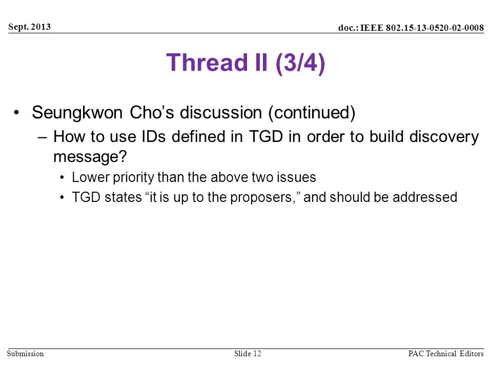 doc.: IEEE 802.15-13-0520-02-0008 Submission Thread II (3/4) Seungkwon Cho's discussion (continued) –How to use IDs defined in TGD in order to build discovery message.