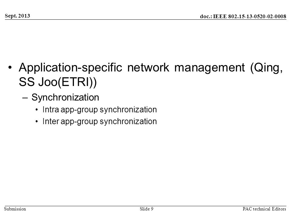 doc.: IEEE 802.15-13-0520-02-0008 Submission Application-specific network management (Qing, SS Joo(ETRI)) –Synchronization Intra app-group synchronization Inter app-group synchronization Sept.