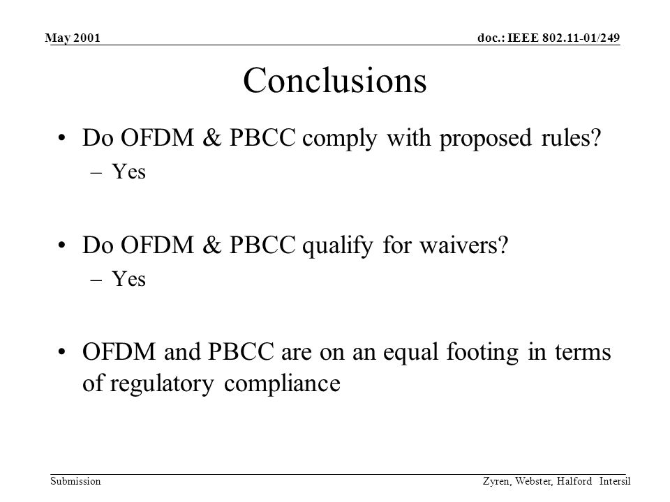doc.: IEEE 802.11-01/249 Submission May 2001 Zyren, Webster, Halford Intersil Conclusions Do OFDM & PBCC comply with proposed rules.