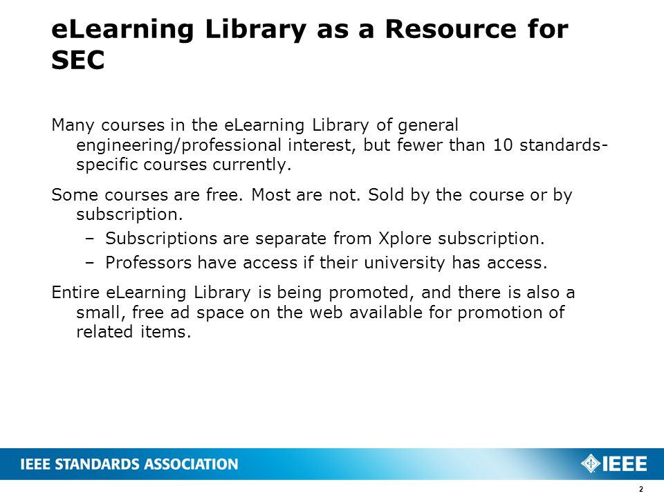eLearning Library as a Resource for SEC Many courses in the eLearning Library of general engineering/professional interest, but fewer than 10 standards- specific courses currently.