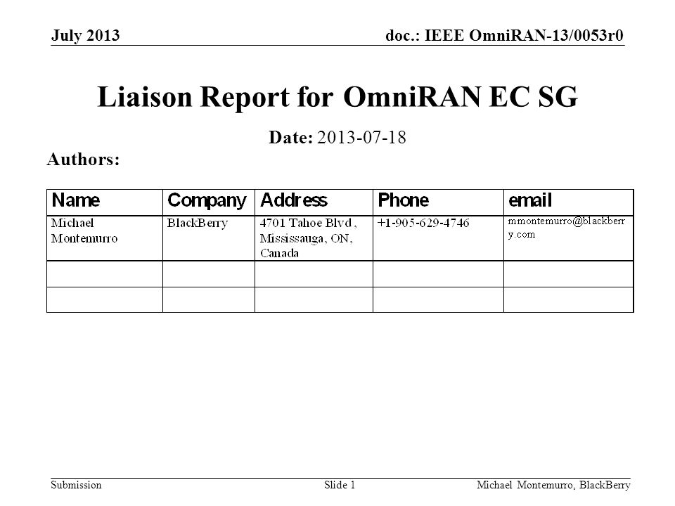 doc.: IEEE OmniRAN-13/0053r0 Submission July 2013 Michael Montemurro, BlackBerrySlide 1 Liaison Report for OmniRAN EC SG Date: Authors: