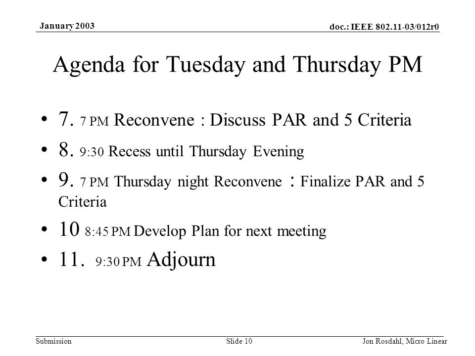 doc.: IEEE 802.11-03/012r0 Submission January 2003 Jon Rosdahl, Micro LinearSlide 10 Agenda for Tuesday and Thursday PM 7.